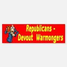 Republicans Devout Warmongers Bumper Bumper Bumper Sticker