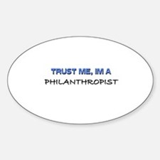 Trust Me I'm a Philanthropist Oval Decal