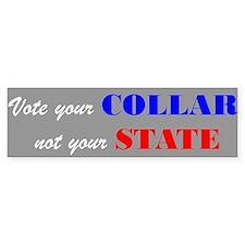 Vote your COLLAR ... (Bumper Sticker)