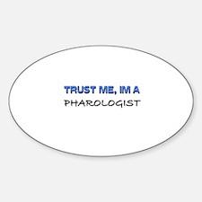 Trust Me I'm a Pharologist Oval Decal