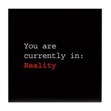 You are currently in: Reality - Tile Coaster
