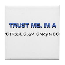 Trust Me I'm a Petroleum Engineer Tile Coaster