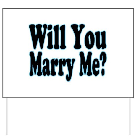 Will you marry me his yard sign by helluvashirt