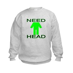 Need Head Sweatshirt