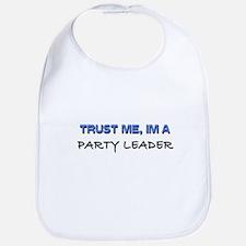 Trust Me I'm a Party Leader Bib