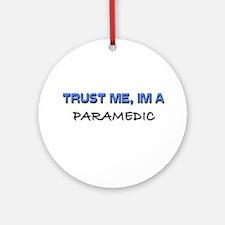 Trust Me I'm a Paramedic Ornament (Round)