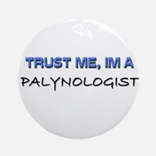 Trust Me I'm a Palynologist Ornament (Round)