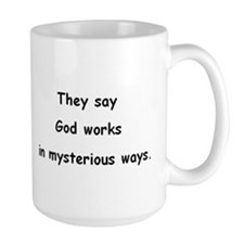 They say God works in mysterious ways. Ceramic Mugs