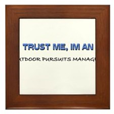 Trust Me I'm an Outdoor Pursuits Manager Framed Ti