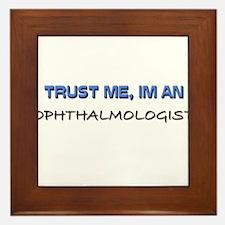 Trust Me I'm an Ophthalmologist Framed Tile