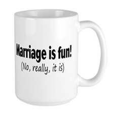 Marriage Is Fun, No Really, It Is Mug