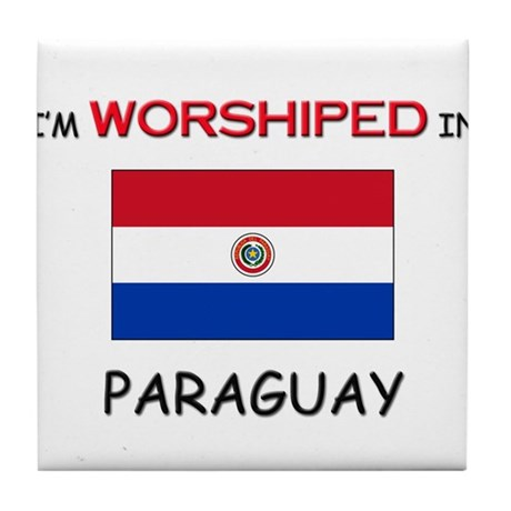 I'm Worshiped In PARAGUAY Tile Coaster
