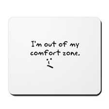 I'm Out Of My Comfort Zone Mousepad