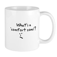 "What's a ""Comfort Zone""? Mug"