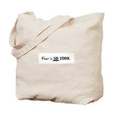 Fear is SO 2008. Tote Bag