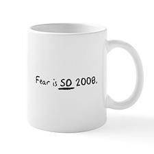 Fear is SO 2008. Mug