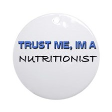 Trust Me I'm a Nutritionist Ornament (Round)