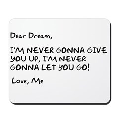 Rick Rolling Your Dream Mousepad