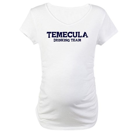Temecula drinking team Maternity T-Shirt