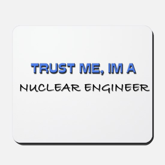Trust Me I'm a Nuclear Engineer Mousepad