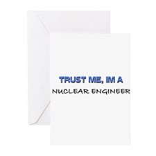Trust Me I'm a Nuclear Engineer Greeting Cards (Pk