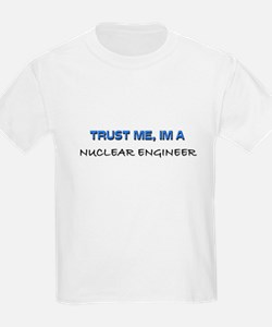 Trust Me I'm a Nuclear Engineer T-Shirt
