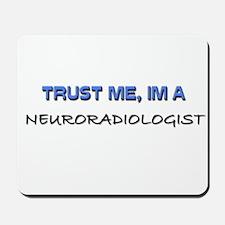 Trust Me I'm a Neuroradiologist Mousepad