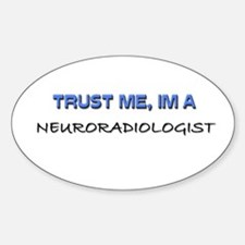 Trust Me I'm a Neuroradiologist Oval Decal
