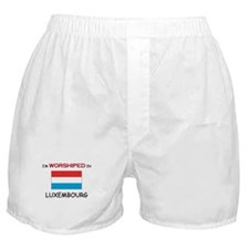 I'm Worshiped In LUXEMBOURG Boxer Shorts