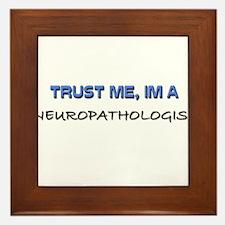 Trust Me I'm a Neuropathologist Framed Tile