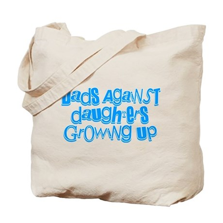 Dads Against Daughters Growing Up Tote Bag