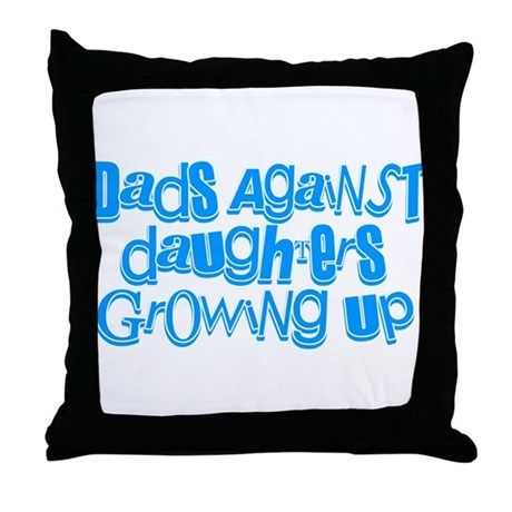 Dads Against Daughters Growing Up Throw Pillow