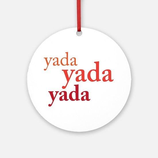 """""""Yada Yada Yada"""" Ornament (Round)"""