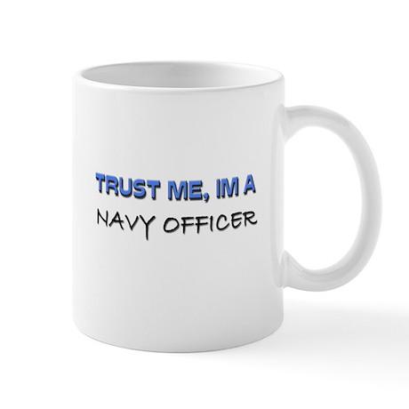 Trust Me I'm a Navy Officer Mug