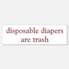 Disposable Diapers are Trash Bumper Bumper Bumper Sticker