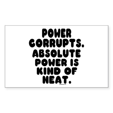 Power Corrupts Rectangle Sticker