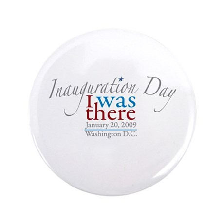 "Inauguration Day I Was There 3.5"" Button"