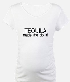 Tequila Made Me Do It! Shirt