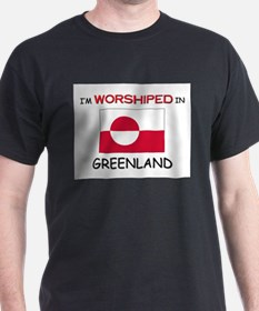 I'm Worshiped In GREENLAND T-Shirt