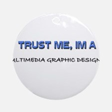 Trust Me I'm a Multimedia Graphic Designer Ornamen