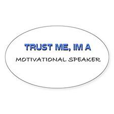 Trust Me I'm a Motivational Speaker Oval Bumper Stickers