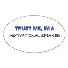 Trust Me I'm a Motivational Speaker Oval Decal