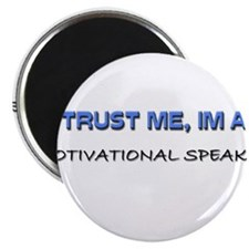"""Trust Me I'm a Motivational Speaker 2.25"""" Magnet ("""