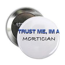 """Trust Me I'm a Mortician 2.25"""" Button"""