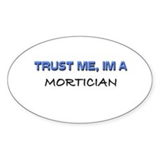 Trust Me I'm a Mortician Oval Decal