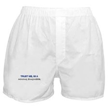 Trust Me I'm a Mining Engineer Boxer Shorts