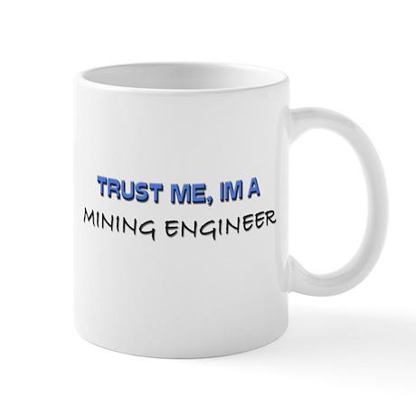 Trust Me I'm a Mining Engineer Mug