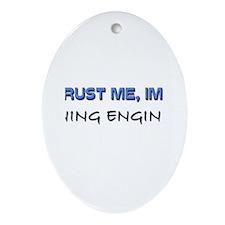 Trust Me I'm a Mining Engineer Oval Ornament