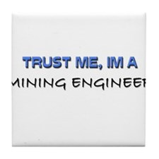 Trust Me I'm a Mining Engineer Tile Coaster