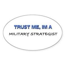 Trust Me I'm a Military Strategist Oval Decal